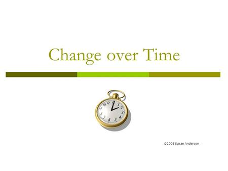 Change over Time ©2008 Susan Anderson. Darwin  British Naturalist  Journey to Galapagos / South America  Saw: New/different SPECIES Fossils similar.