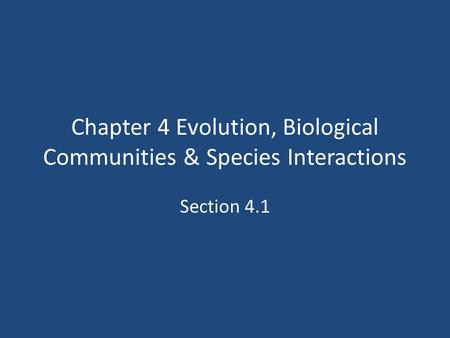 Chapter 4 Evolution, Biological Communities & Species Interactions Section 4.1.