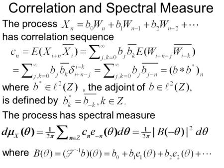 The process has correlation sequence Correlation and Spectral Measure where, the adjoint of is defined by The process has spectral measure where.