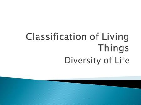 Diversity of Life  Classification is the grouping of things according to internal and external characteristics  The science of classifying organisms.