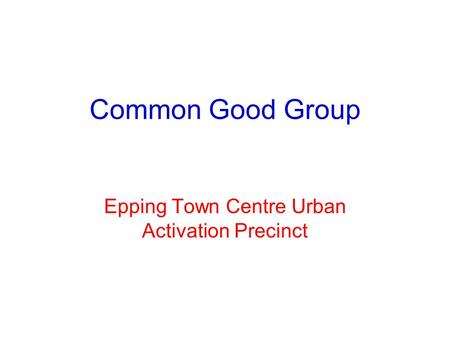 Common Good Group Epping Town Centre Urban Activation Precinct.