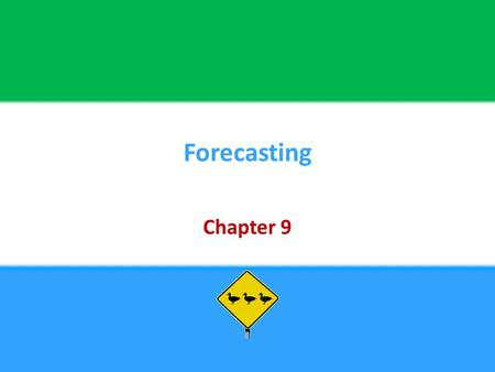 Forecasting Chapter 9. Copyright © 2013 Pearson Education, Inc. publishing as Prentice Hall9 - 2 Chapter Objectives Be able to:  Discuss the importance.
