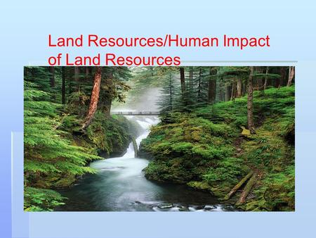 Land Resources/Human Impact of Land Resources. What is bedrock? Parent Rock consisting of solid rock, and may have limestone, granite, marble, or other.