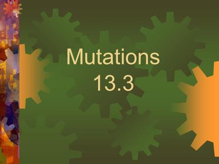 Mutations 13.3. Mutations Mutation:  Any change in the DNA sequence  Can be harmful, helpful, or neither.  2 types: Gene mutations and chromosomal.