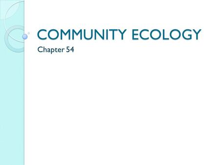 COMMUNITY ECOLOGY Chapter 54. What is a community? Many species living closely together, so that they interact with each-other.