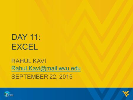 DAY 11: EXCEL RAHUL KAVI  SEPTEMBER 22, 2015 1.