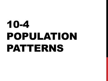 10-4 POPULATION PATTERNS. 1. POPULATION PROPERTIES Size (often hard to measure) Density– amount of population per unit of area (population crowding) #