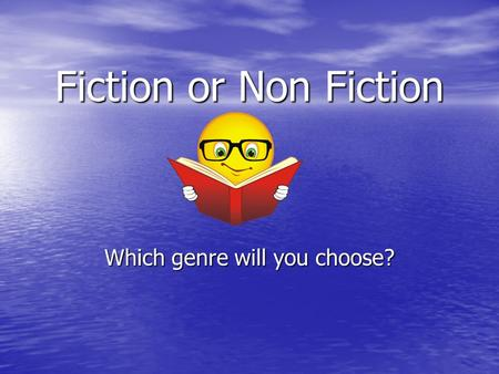 Fiction or Non Fiction Which genre will you choose?