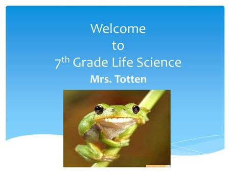 Welcome to 7 th Grade Life Science Mrs. Totten.  Have a seat at any QUAD  Get out your Agenda & OPEN TO DATE 8/14/21  Get out Science folder  Have.