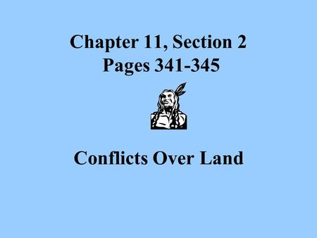 Chapter 11, Section 2 Pages 341-345 Conflicts Over Land.