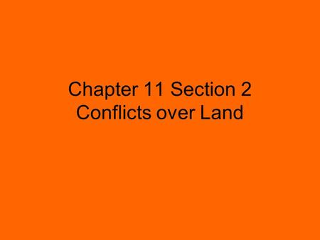 Chapter 11 Section 2 Conflicts over Land