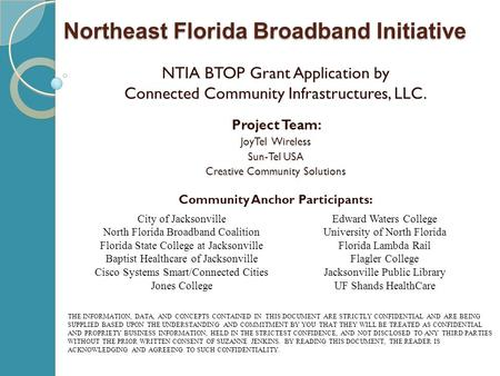 Northeast Florida Broadband Initiative Northeast Florida Broadband Initiative NTIA BTOP Grant Application by Connected Community Infrastructures, LLC.