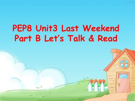 PEP8 Unit3 Last Weekend Part B Let's Talk & Read.