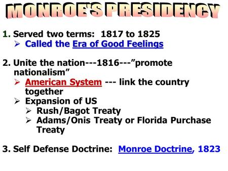"1. Served two terms: 1817 to 1825  Called the Era of Good Feelings 2. Unite the nation---1816---""promote nationalism""  American System  American System."