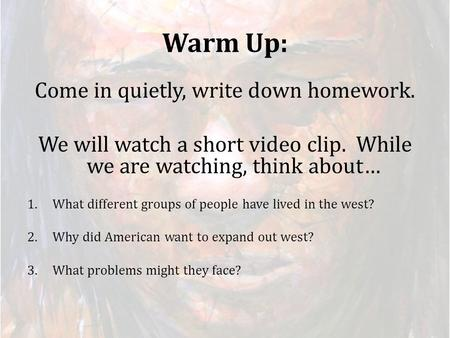 Warm Up: Come in quietly, write down homework. We will watch a short video clip. While we are watching, think about… 1.What different groups of people.