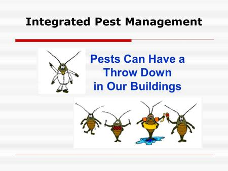 Integrated Pest Management Pests Can Have a Throw Down in Our Buildings.