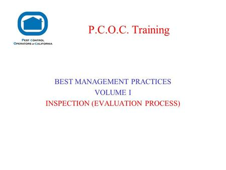 BEST MANAGEMENT PRACTICES VOLUME I INSPECTION (EVALUATION PROCESS) P.C.O.C. Training.