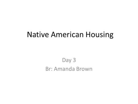 Native American Housing Day 3 Br: Amanda Brown. Wigwam Used by the Algonquin Indians. Ideal for people staying in the same place for months at a time.