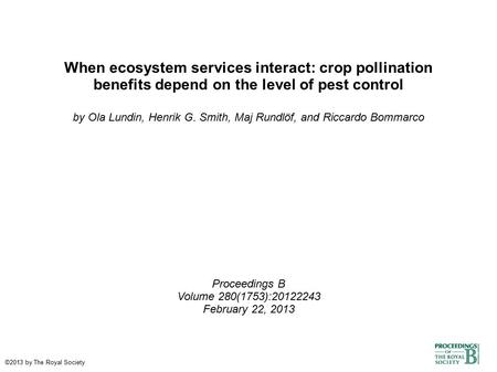 When ecosystem services interact: crop pollination benefits depend on the level of pest control by Ola Lundin, Henrik G. Smith, Maj Rundlöf, and Riccardo.