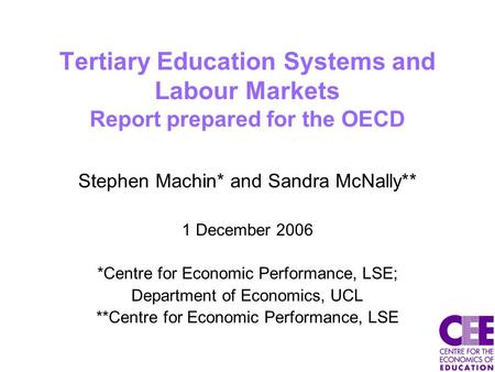 Tertiary Education Systems and Labour Markets Report prepared for the OECD Stephen Machin* and Sandra McNally** 1 December 2006 *Centre for Economic Performance,