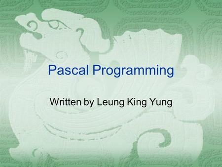Pascal Programming Written by Leung King Yung. Simple Program 1 begin end.