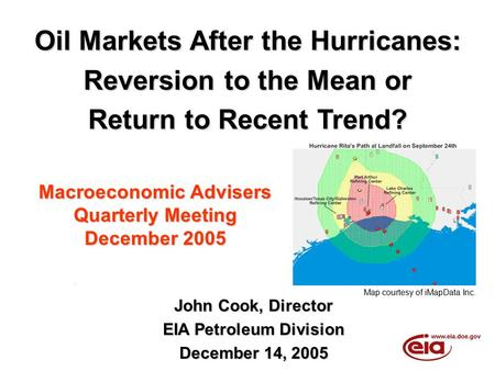 Oil Markets After the Hurricanes: Reversion to the Mean or Return to Recent Trend? John Cook, Director EIA Petroleum Division December 14, 2005 Macroeconomic.