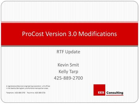 RTF Update Kevin Smit Kelly Tarp 425-889-2700 ProCost Version 3.0 Modifications A registered professional engineering corporation with offices in the Seattle,