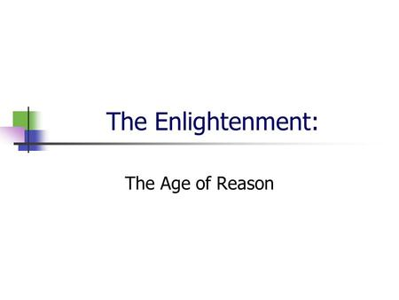 The Enlightenment: The Age of Reason. DFA What are some general differences in the way Enlightenment thinkers saw the world?