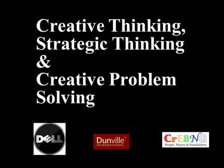 Creative Thinking, Strategic Thinking & Creative Problem Solving Robert Alan Black, Ph.D.