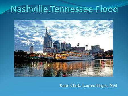 "Katie Clark, Lauren Hayes, Neil. NASHVILLE FLOOD As quoted ""A city known for its music, tragedy took center stage"" on May 2, 2010. Nashville, Tennessee."
