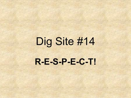 Dig Site #14 R-E-S-P-E-C-T!. You shall have no other gods before me. You shall not make for yourself an image in the form of anything in heaven above.
