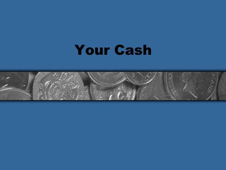 Your Cash. Discussion Topics Understanding how to manage you money wisely can mean the difference between success and personal stress. Overview Earning.