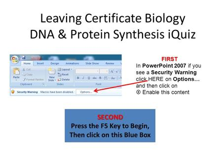 Leaving Certificate Biology DNA & Protein Synthesis iQuiz SECOND Press the F5 Key to Begin, Then click on this Blue Box FIRST In PowerPoint 2007 if you.