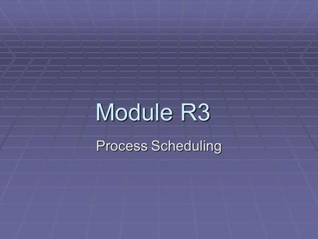 "Module R3 Process Scheduling. Module R3 involves the creation of a simple ""Round Robin"" dispatcher. The successful completion of this module will require."