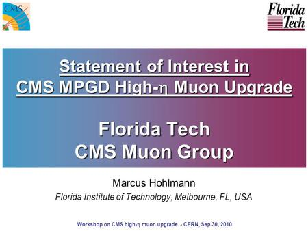 Statement of Interest in CMS MPGD High-  Muon Upgrade Florida Tech CMS Muon Group Marcus Hohlmann Florida Institute of Technology, Melbourne, FL, USA.