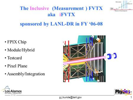 The Inclusive (Measurement ) FVTX aka iFVTX sponsored by LANL-DR in FY '06-08 FPIX Chip Module/Hybrid Testcard Pixel Plane Assembly/Integration.