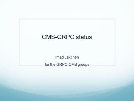 CMS-GRPC status Imad Laktineh for the GRPC-CMS groups.
