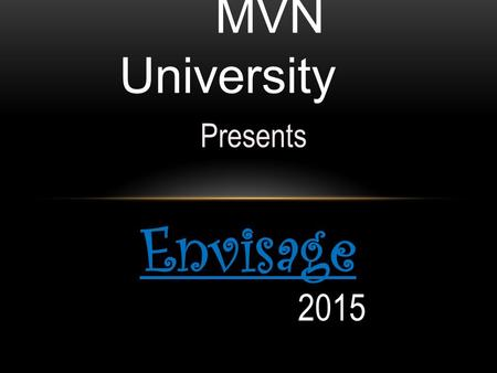 Presents MVN University Envisage 2015. A bout t he University Modern Vidya Niketan Society established in 1983 started its first group of schools, MVN,