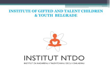 INSTITUTE OF GIFTED AND TALENT CHILDREN & YOUTH BELGRADE.