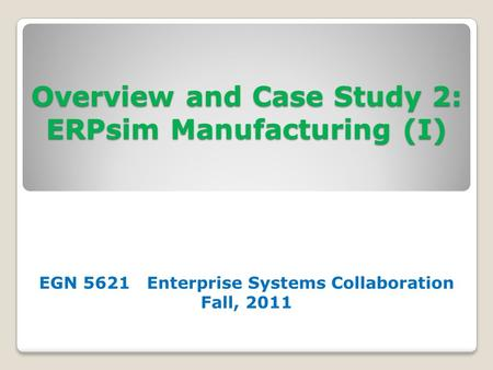 Overview and Case Study 2: ERPsim Manufacturing (I)