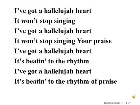 I've got a hallelujah heart It won't stop singing I've got a hallelujah heart It won't stop singing Your praise I've got a hallelujah heart It's beatin'