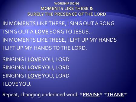 IN MOMENTS LIKE THESE, I SING OUT A SONG I SING OUT A LOVE SONG TO JESUS.. IN MOMENTS LIKE THESE, I LIFT UP MY HANDS I LIFT UP MY HANDS TO THE LORD. SINGING.