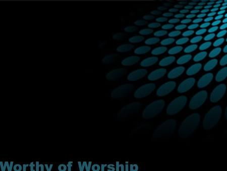 Worthy of Worship. zephaniah 3:14-17 Worthy of Worship GOD is worthy of our WORSHIP.