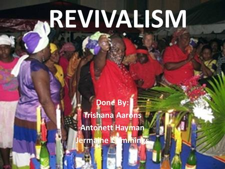 REVIVALISM Done By: Trishana Aarons Antonett Hayman Jermaine Cummings.