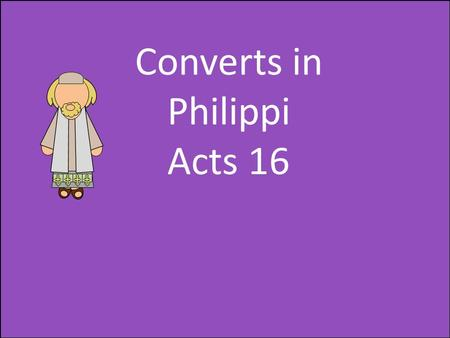 Converts in Philippi Acts 16.
