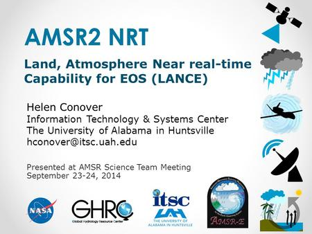 Presented at AMSR Science Team Meeting September 23-24, 2014 AMSR2 NRT Land, Atmosphere Near real-time Capability for EOS (LANCE) Helen Conover Information.