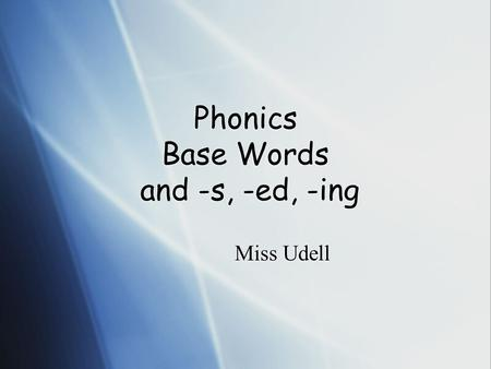 Phonics Base Words and -s, -ed, -ing Miss Udell. Can you blend these words? Look at the Endings  c a m p s  c a m p e d  c a m p i n g  c c a m p.