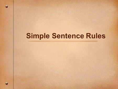 Simple Sentence Rules. What is a simple sentence? A sentence that has one independent clause.