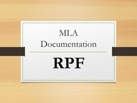 MLA Documentation RPF. Documentation for Research Papers MLA Format: in-text reference, and Works Cited page.