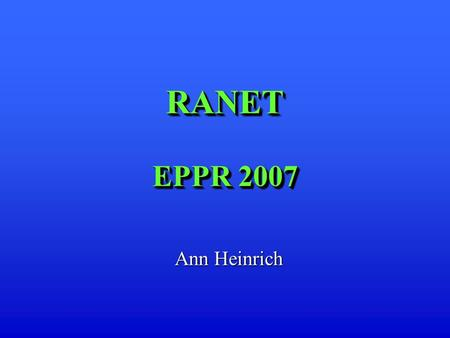 RANET EPPR 2007 Ann Heinrich. 2 BackgroundBackground Secretariat issued in 2000 a global Response Assistance Network (RANET)* document Aim: To provide.